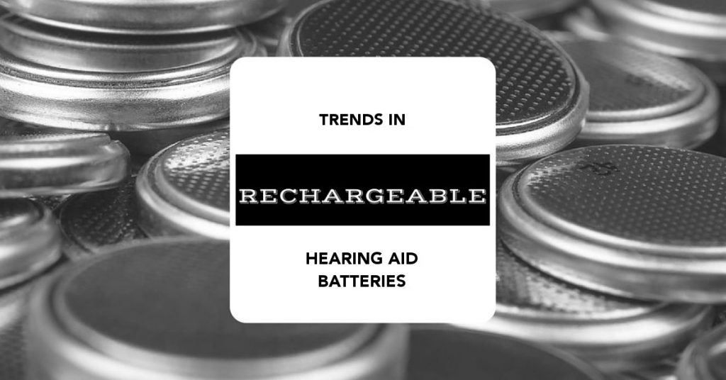 Trends in Rechargeable Hearing Aid Batteries